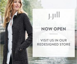 J. Jill is NOW OPEN! Stop in and see their new look today!